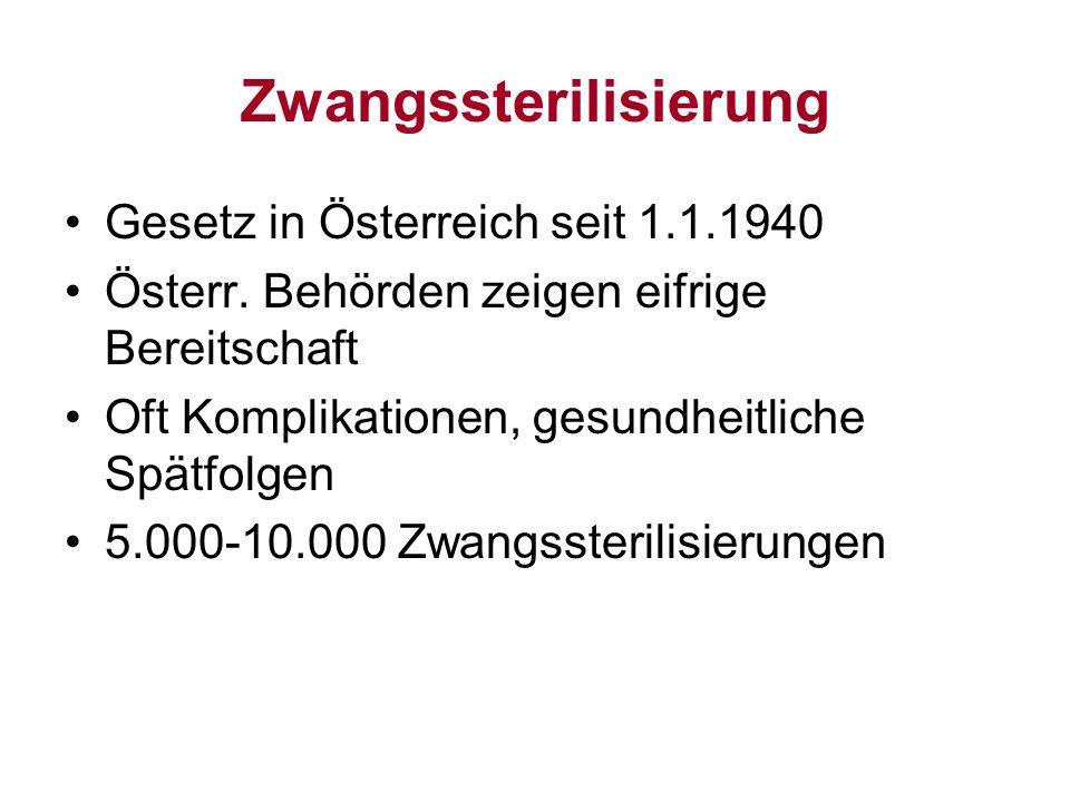 Zwangssterilisierung Gesetz in Österreich seit 1.1.1940 Österr. Behörden zeigen eifrige Bereitschaft Oft Komplikationen, gesundheitliche Spätfolgen 5.