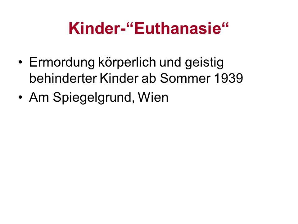 Kinder-Euthanasie Ermordung körperlich und geistig behinderter Kinder ab Sommer 1939 Am Spiegelgrund, Wien