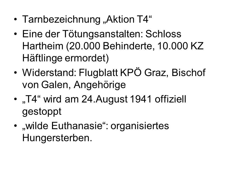 Tarnbezeichnung Aktion T4 Eine der Tötungsanstalten: Schloss Hartheim (20.000 Behinderte, 10.000 KZ Häftlinge ermordet) Widerstand: Flugblatt KPÖ Graz