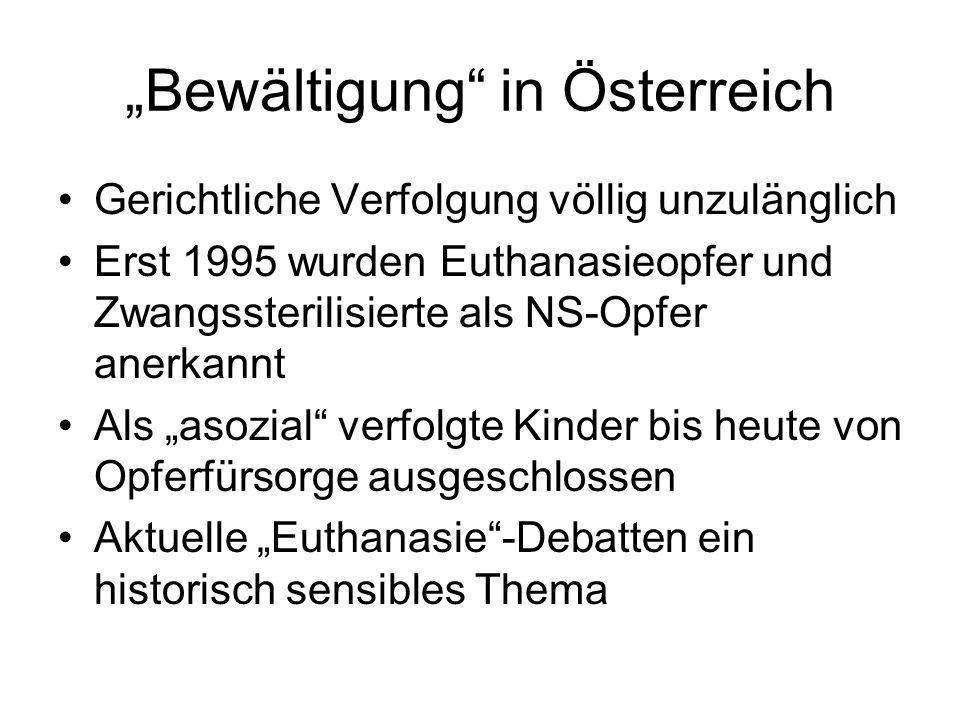 Bewältigung in Österreich Gerichtliche Verfolgung völlig unzulänglich Erst 1995 wurden Euthanasieopfer und Zwangssterilisierte als NS-Opfer anerkannt