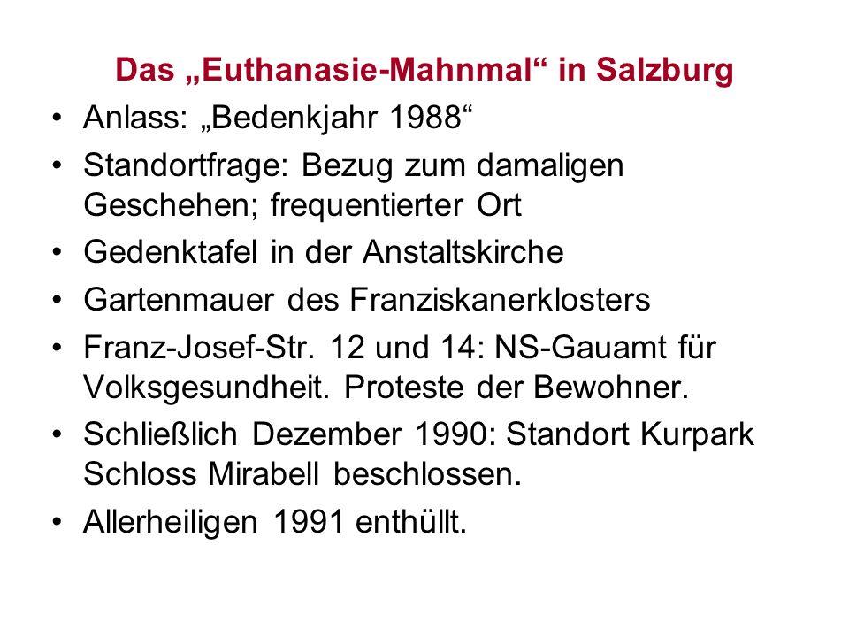 Das Euthanasie-Mahnmal in Salzburg Anlass: Bedenkjahr 1988 Standortfrage: Bezug zum damaligen Geschehen; frequentierter Ort Gedenktafel in der Anstalt