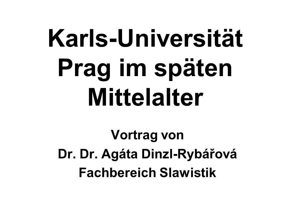 Karls-Universität Prag im späten Mittelalter Vortrag von Dr. Dr. Agáta Dinzl-Rybářová Fachbereich Slawistik