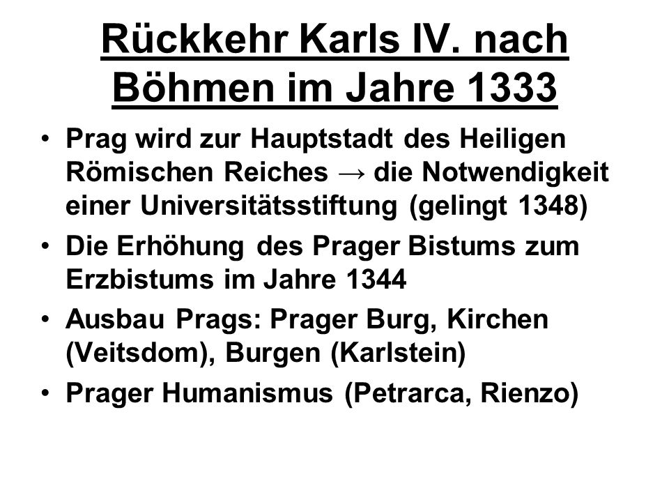 Rückkehr Karls IV. nach Böhmen im Jahre 1333 Prag wird zur Hauptstadt des Heiligen Römischen Reiches die Notwendigkeit einer Universitätsstiftung (gel