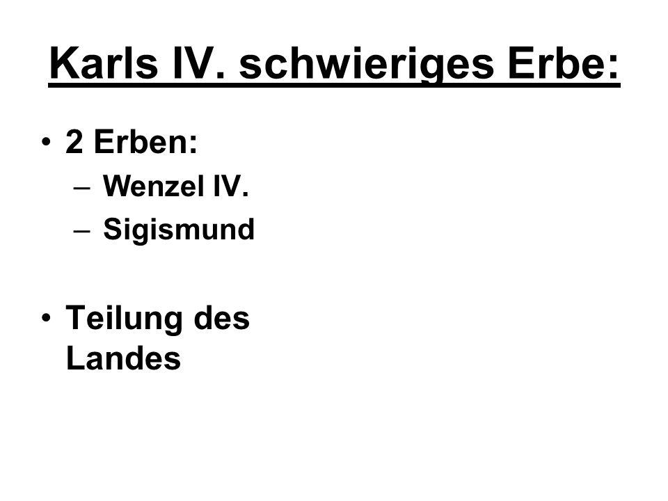 Karls IV. schwieriges Erbe: 2 Erben: – Wenzel IV. – Sigismund Teilung des Landes