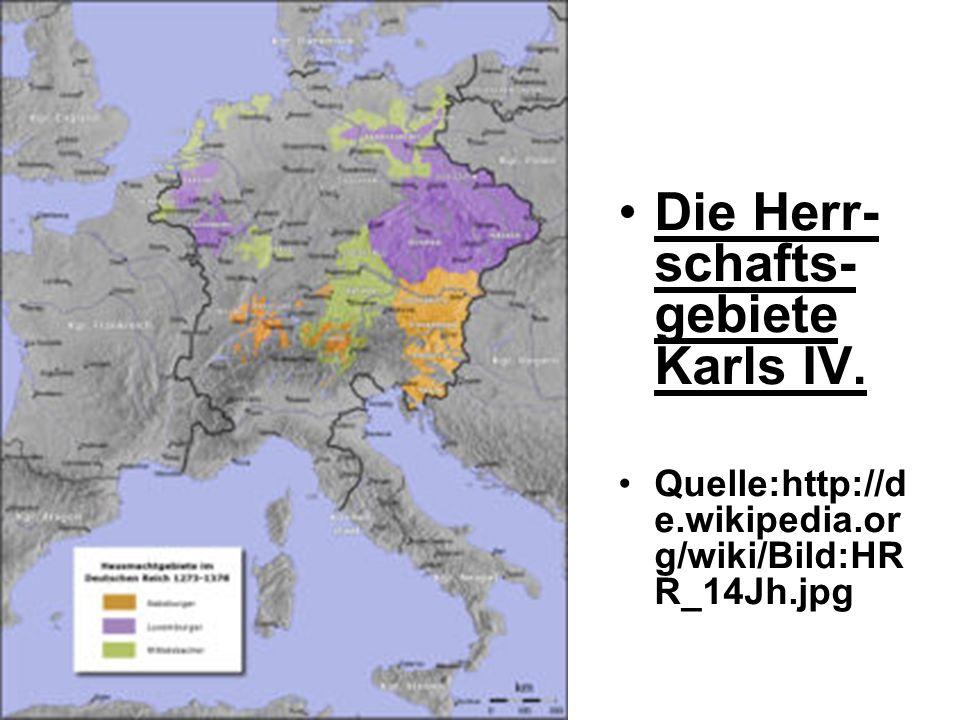 Die Herr- schafts- gebiete Karls IV. Quelle:http://d e.wikipedia.or g/wiki/Bild:HR R_14Jh.jpg