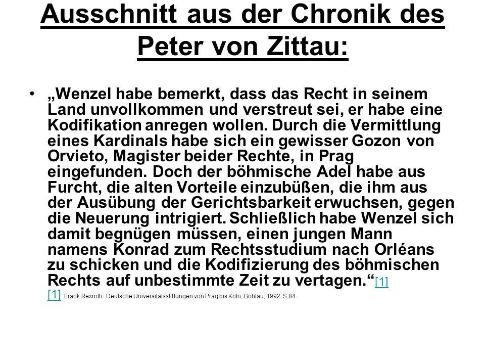 Ausschnitt aus der Chronik des Peter von Zittau: Wenzel habe bemerkt, dass das Recht in seinem Land unvollkommen und verstreut sei, er habe eine Kodif