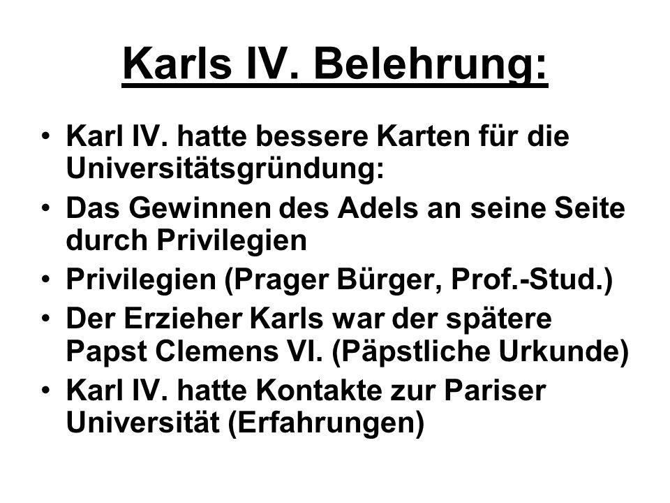 Karls IV. Belehrung: Karl IV. hatte bessere Karten für die Universitätsgründung: Das Gewinnen des Adels an seine Seite durch Privilegien Privilegien (