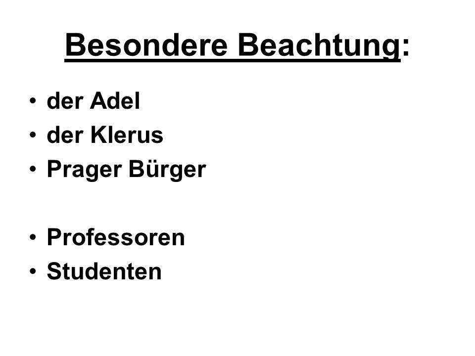 Besondere Beachtung: der Adel der Klerus Prager Bürger Professoren Studenten