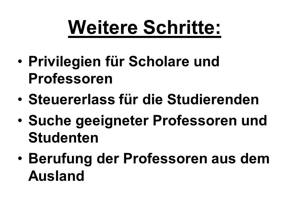 Weitere Schritte: Privilegien für Scholare und Professoren Steuererlass für die Studierenden Suche geeigneter Professoren und Studenten Berufung der P