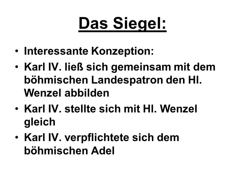 Das Siegel: Interessante Konzeption: Karl IV. ließ sich gemeinsam mit dem böhmischen Landespatron den Hl. Wenzel abbilden Karl IV. stellte sich mit Hl
