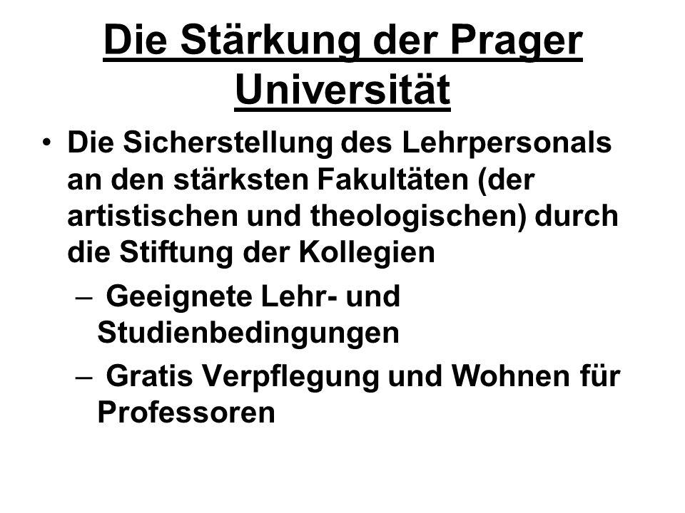 Die Stärkung der Prager Universität Die Sicherstellung des Lehrpersonals an den stärksten Fakultäten (der artistischen und theologischen) durch die St