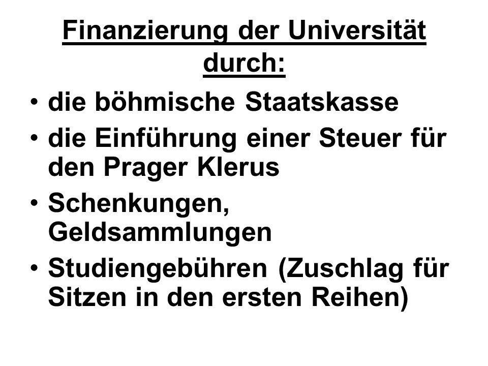 Finanzierung der Universität durch: die böhmische Staatskasse die Einführung einer Steuer für den Prager Klerus Schenkungen, Geldsammlungen Studiengeb
