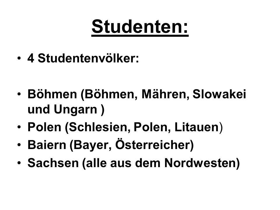 Studenten: 4 Studentenvölker: Böhmen (Böhmen, Mähren, Slowakei und Ungarn ) Polen (Schlesien, Polen, Litauen) Baiern (Bayer, Österreicher) Sachsen (al