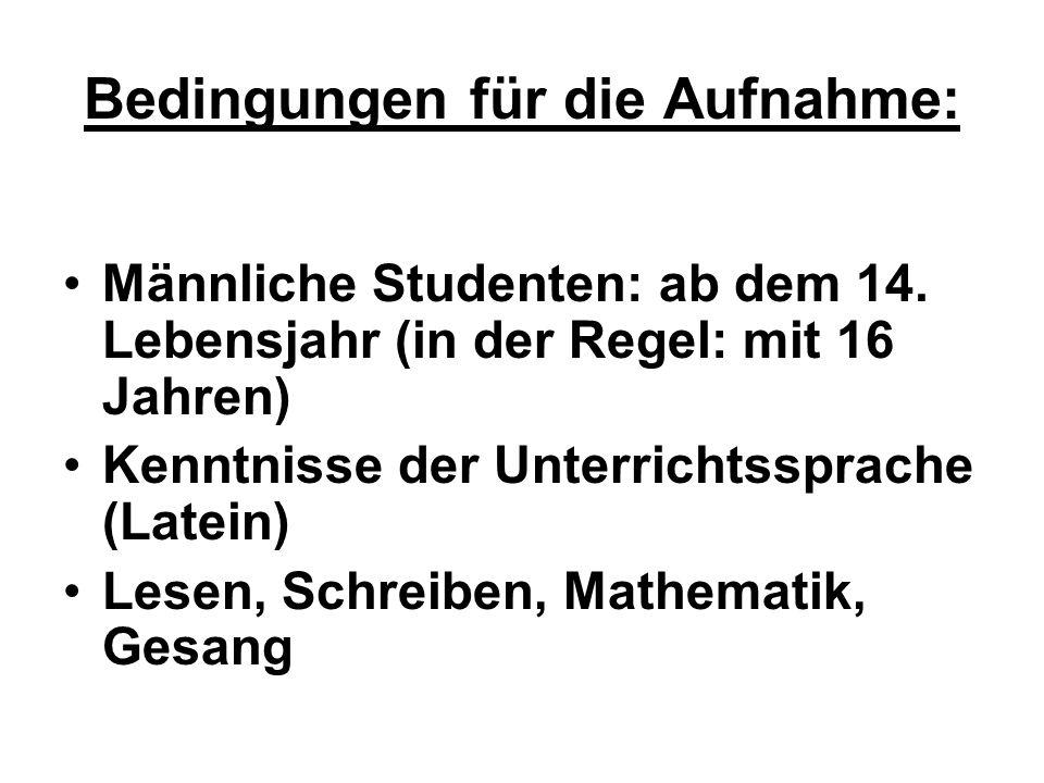 Bedingungen für die Aufnahme: Männliche Studenten: ab dem 14. Lebensjahr (in der Regel: mit 16 Jahren) Kenntnisse der Unterrichtssprache (Latein) Lese