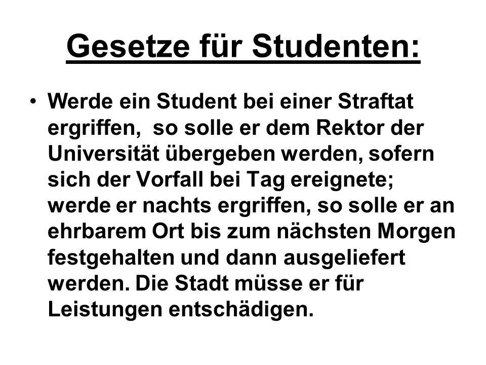 Gesetze für Studenten: Werde ein Student bei einer Straftat ergriffen, so solle er dem Rektor der Universität übergeben werden, sofern sich der Vorfal
