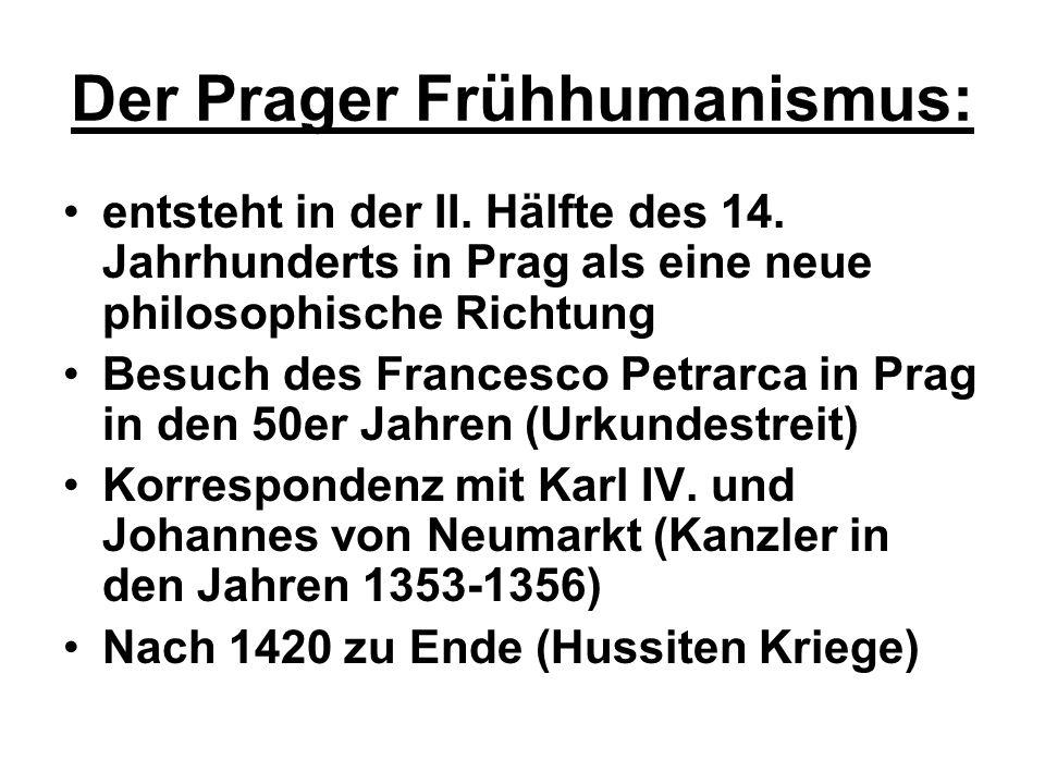 Der Prager Frühhumanismus: entsteht in der II. Hälfte des 14. Jahrhunderts in Prag als eine neue philosophische Richtung Besuch des Francesco Petrarca