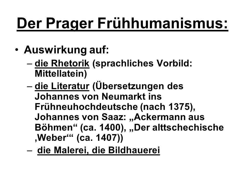 Der Prager Frühhumanismus: Auswirkung auf: –die Rhetorik (sprachliches Vorbild: Mittellatein) –die Literatur (Übersetzungen des Johannes von Neumarkt