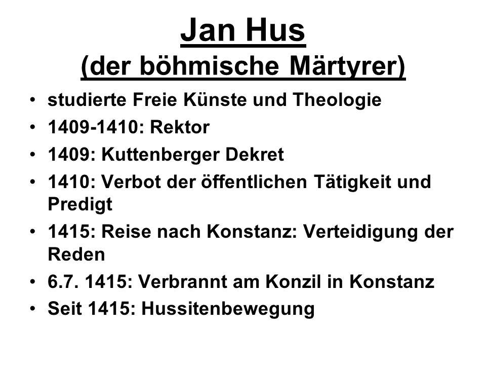 Jan Hus (der böhmische Märtyrer) studierte Freie Künste und Theologie 1409-1410: Rektor 1409: Kuttenberger Dekret 1410: Verbot der öffentlichen Tätigk