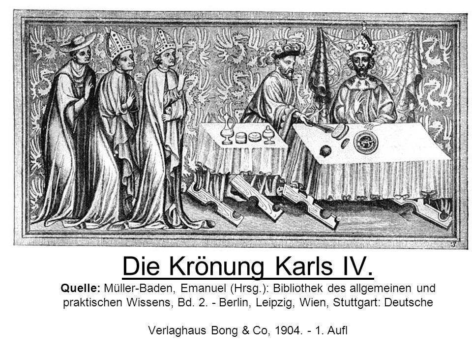 Die Krönung Karls IV. Quelle: Müller-Baden, Emanuel (Hrsg.): Bibliothek des allgemeinen und praktischen Wissens, Bd. 2. - Berlin, Leipzig, Wien, Stutt