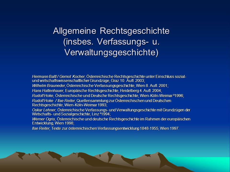 Allgemeine Rechtsgeschichte (insbes. Verfassungs- u. Verwaltungsgeschichte) Hermann Baltl / Gernot Kocher, Österreichische Rechtsgeschichte unter Eins