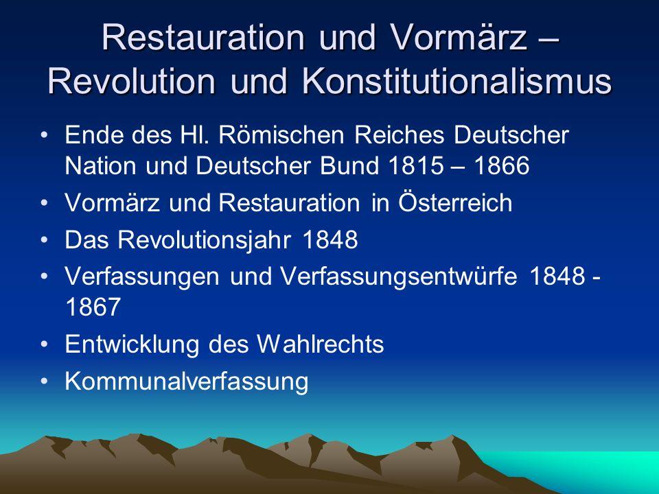Restauration und Vormärz – Revolution und Konstitutionalismus Ende des Hl. Römischen Reiches Deutscher Nation und Deutscher Bund 1815 – 1866 Vormärz u