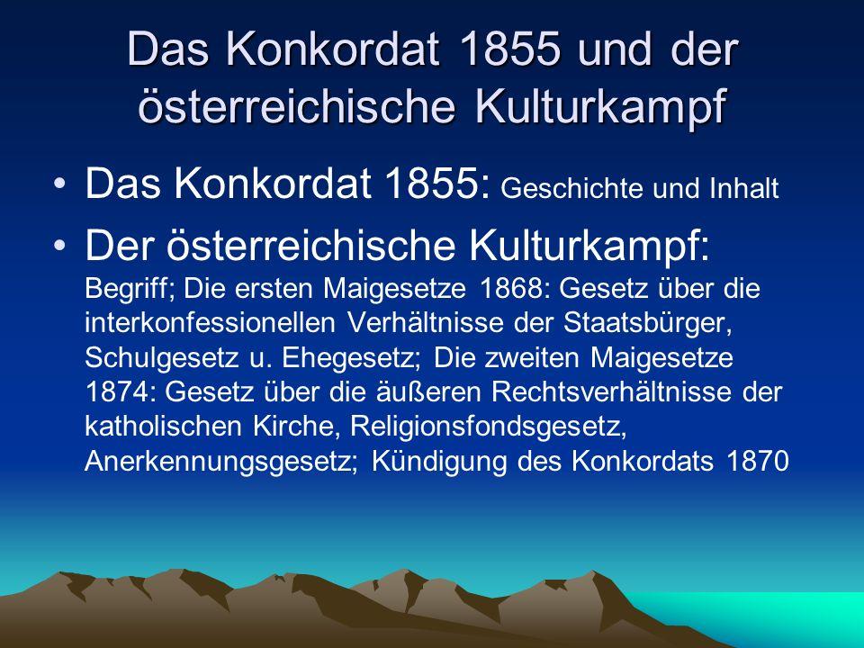 Das Konkordat 1855 und der österreichische Kulturkampf Das Konkordat 1855: Geschichte und Inhalt Der österreichische Kulturkampf: Begriff; Die ersten