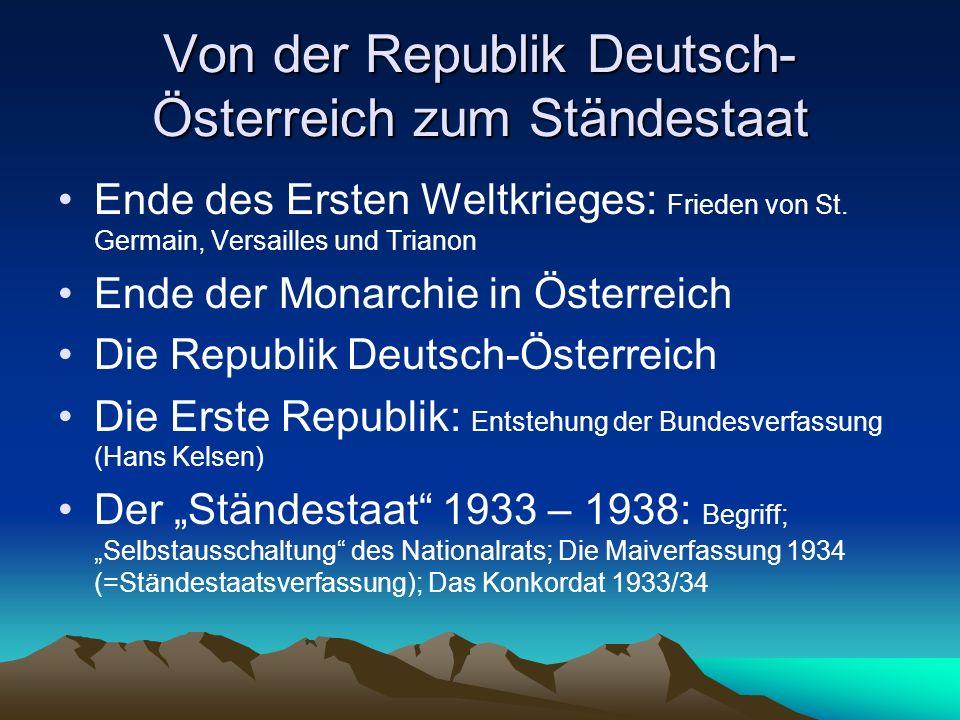Von der Republik Deutsch- Österreich zum Ständestaat Ende des Ersten Weltkrieges: Frieden von St. Germain, Versailles und Trianon Ende der Monarchie i