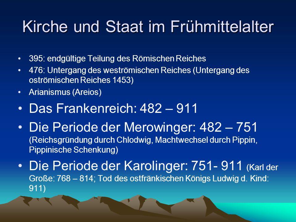Kirche und Staat im Frühmittelalter 395: endgültige Teilung des Römischen Reiches 476: Untergang des weströmischen Reiches (Untergang des oströmischen