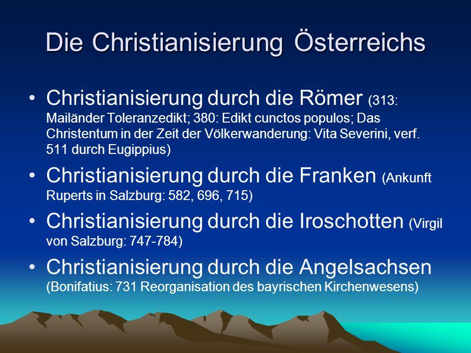 Die Christianisierung Österreichs Christianisierung durch die Römer (313: Mailänder Toleranzedikt; 380: Edikt cunctos populos; Das Christentum in der