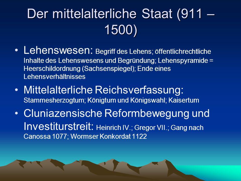 Der mittelalterliche Staat (911 – 1500) Lehenswesen: Begriff des Lehens; öffentlichrechtliche Inhalte des Lehenswesens und Begründung; Lehenspyramide