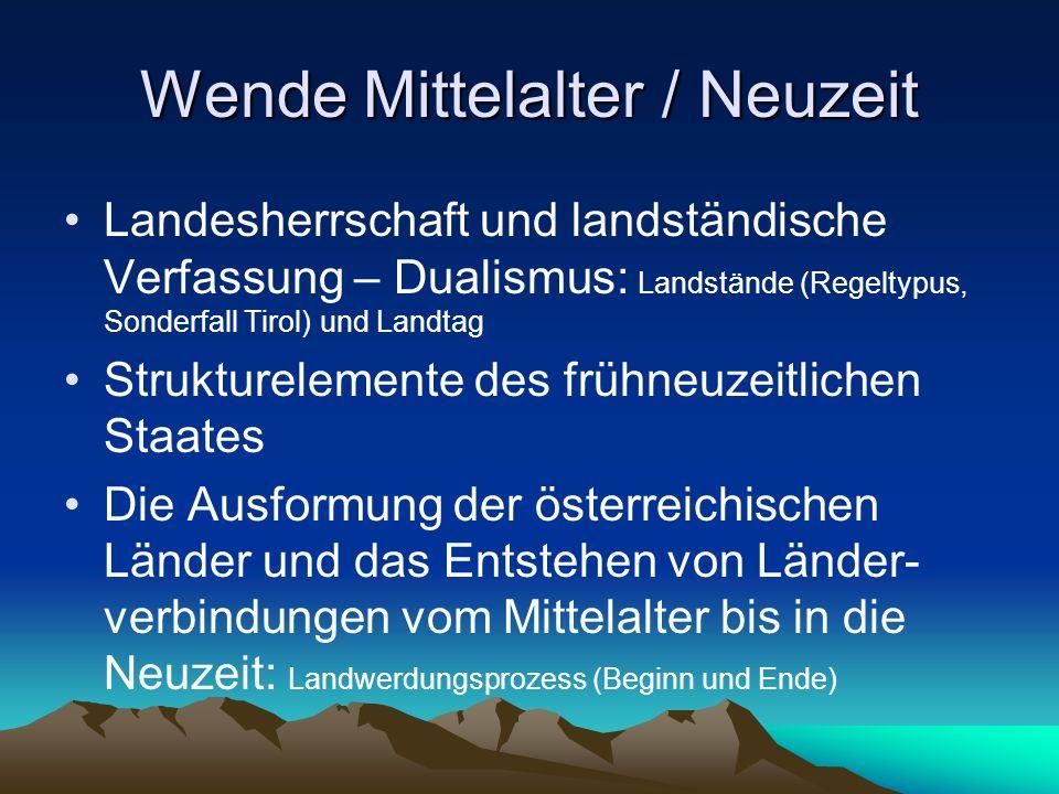 Wende Mittelalter / Neuzeit Landesherrschaft und landständische Verfassung – Dualismus: Landstände (Regeltypus, Sonderfall Tirol) und Landtag Struktur