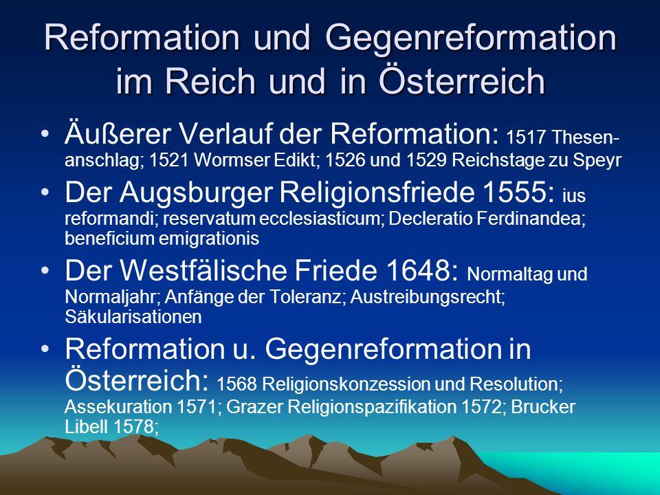 Reformation und Gegenreformation im Reich und in Österreich Äußerer Verlauf der Reformation: 1517 Thesen- anschlag; 1521 Wormser Edikt; 1526 und 1529
