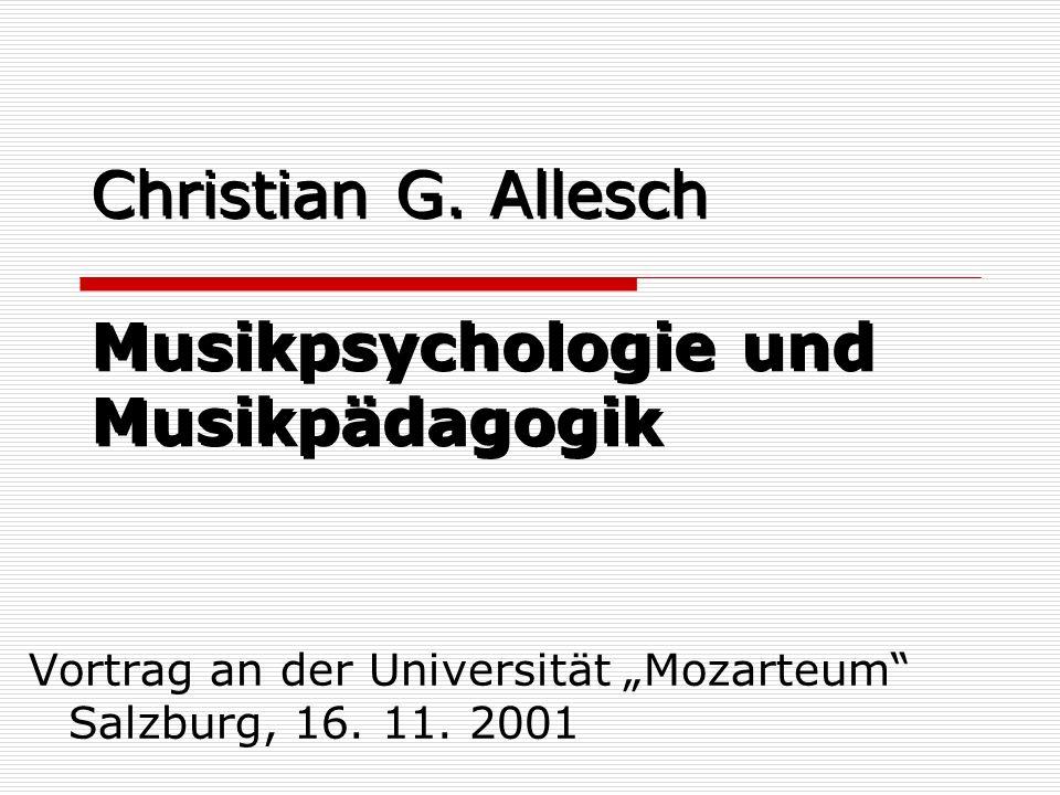 Christian G. Allesch Musikpsychologie und Musikpädagogik Vortrag an der Universität Mozarteum Salzburg, 16. 11. 2001