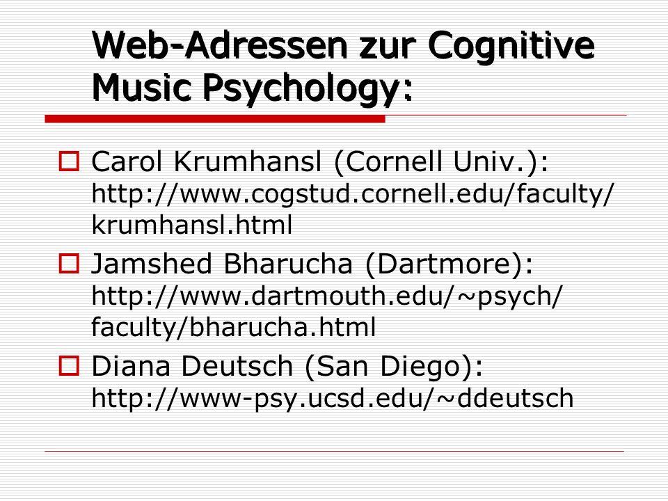 Web-Adressen zur Cognitive Music Psychology: Carol Krumhansl (Cornell Univ.): http://www.cogstud.cornell.edu/faculty/ krumhansl.html Jamshed Bharucha
