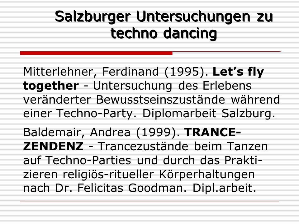 Salzburger Untersuchungen zu techno dancing Mitterlehner, Ferdinand (1995). Lets fly together - Untersuchung des Erlebens veränderter Bewusstseinszust