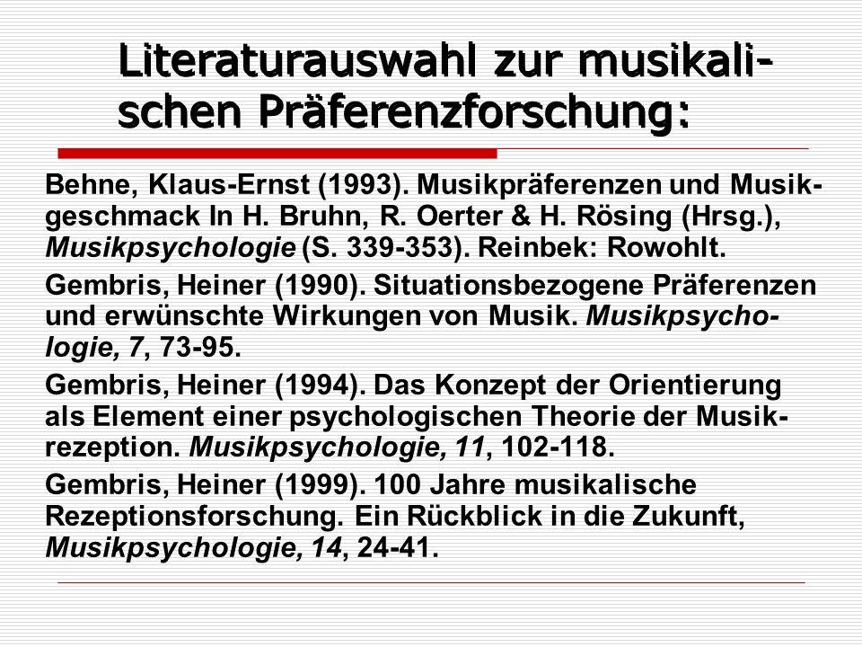 Literaturauswahl zur musikali- schen Präferenzforschung: Behne, Klaus-Ernst (1993). Musikpräferenzen und Musik- geschmack In H. Bruhn, R. Oerter & H.