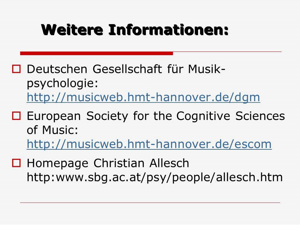 Weitere Informationen: Deutschen Gesellschaft für Musik- psychologie: http://musicweb.hmt-hannover.de/dgm http://musicweb.hmt-hannover.de/dgm European