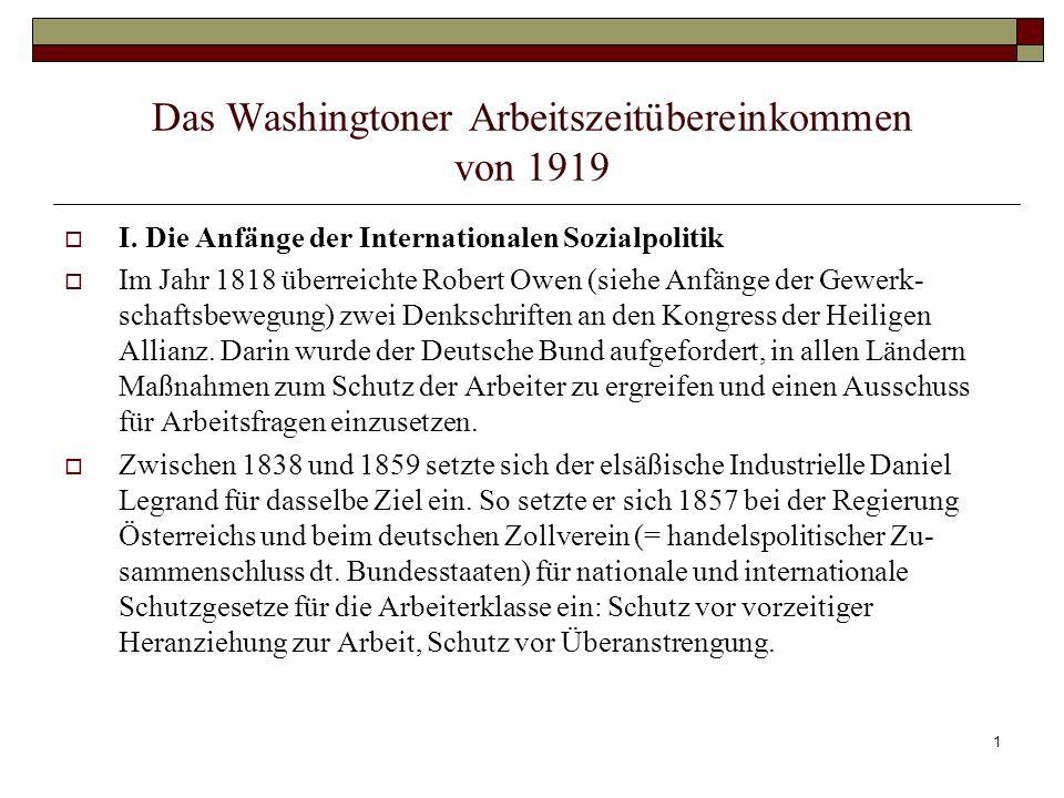 1 Das Washingtoner Arbeitszeitübereinkommen von 1919 I. Die Anfänge der Internationalen Sozialpolitik Im Jahr 1818 überreichte Robert Owen (siehe Anfä