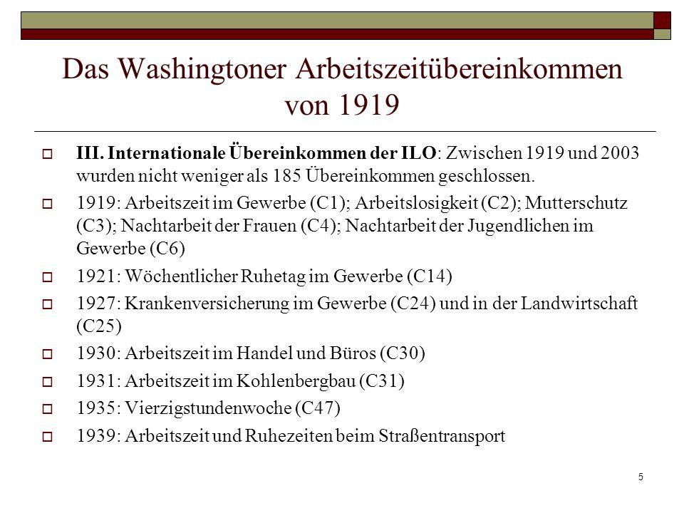 5 Das Washingtoner Arbeitszeitübereinkommen von 1919 III. Internationale Übereinkommen der ILO: Zwischen 1919 und 2003 wurden nicht weniger als 185 Üb