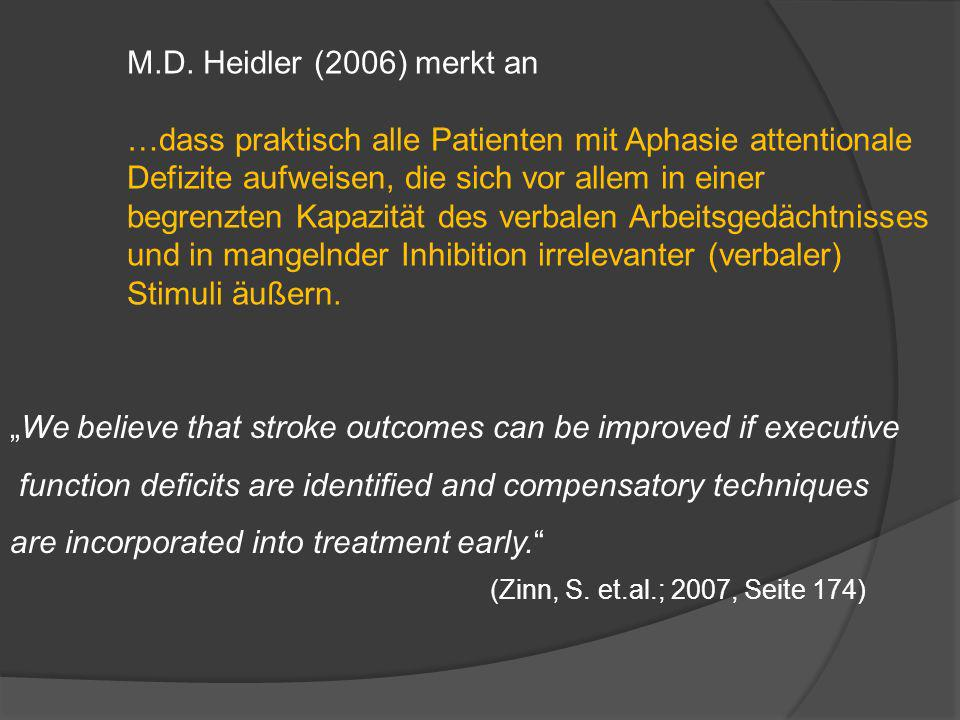 M.D. Heidler (2006) merkt an …dass praktisch alle Patienten mit Aphasie attentionale Defizite aufweisen, die sich vor allem in einer begrenzten Kapazi