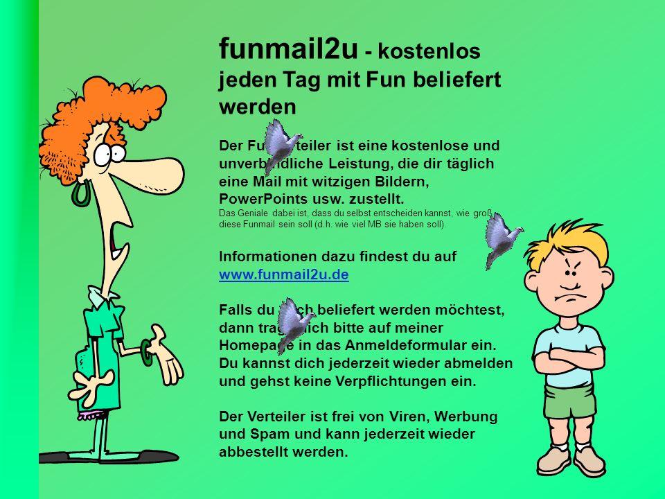 FunFriends.de funmail2u - kostenlos jeden Tag mit Fun beliefert werden Der Funverteiler ist eine kostenlose und unverbindliche Leistung, die dir tägli