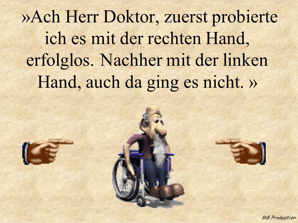 MG Production »Ach Herr Doktor, zuerst probierte ich es mit der rechten Hand, erfolglos.