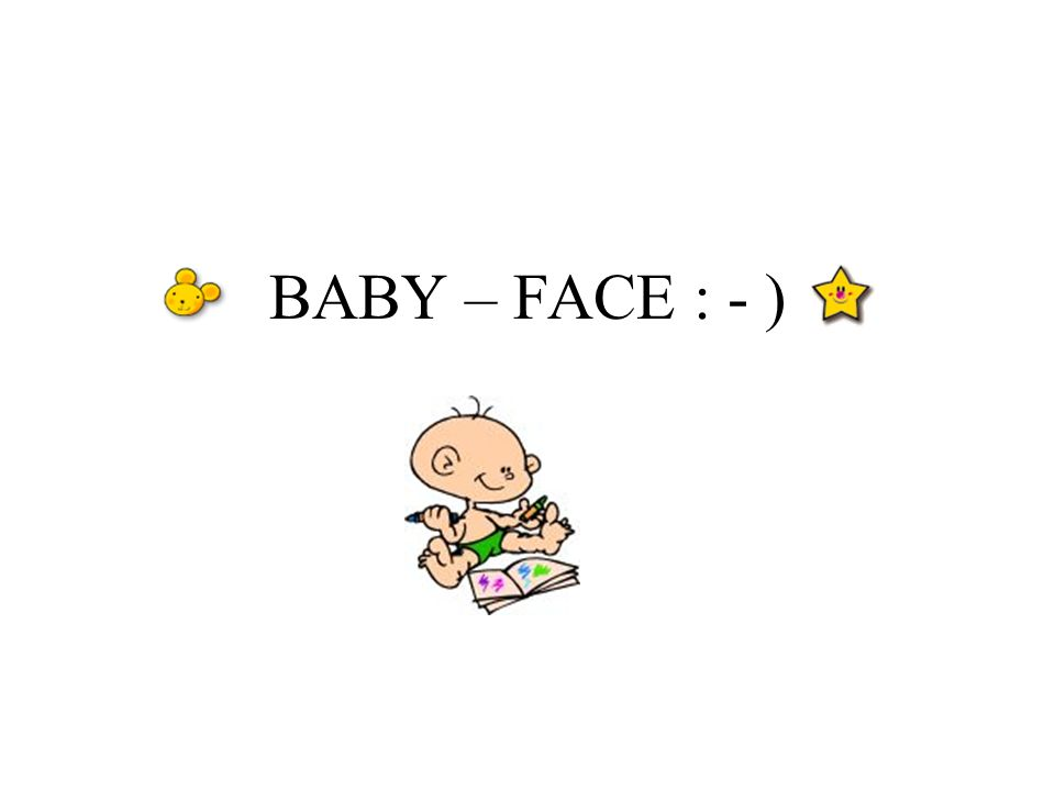 BABY – FACE : - )