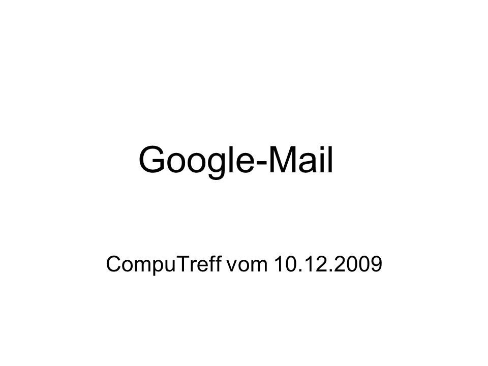 Das Google-Programm Wichtiges in Kürze Vielfältig ausgerüstetes Web-Mail-Programm Übernimmt Mails und Adressen aus anderen Mail-Programmen.