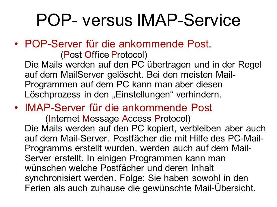 POP- versus IMAP-Service POP-Server für die ankommende Post. (Post Office Protocol) Die Mails werden auf den PC übertragen und in der Regel auf dem Ma