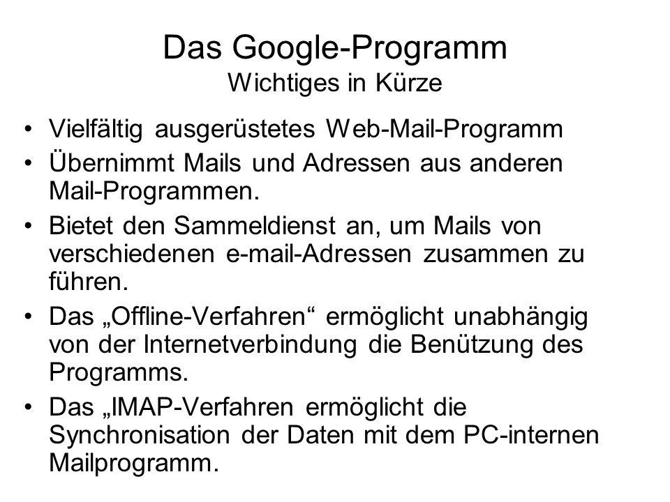 Das Google-Programm Wichtiges in Kürze Vielfältig ausgerüstetes Web-Mail-Programm Übernimmt Mails und Adressen aus anderen Mail-Programmen. Bietet den