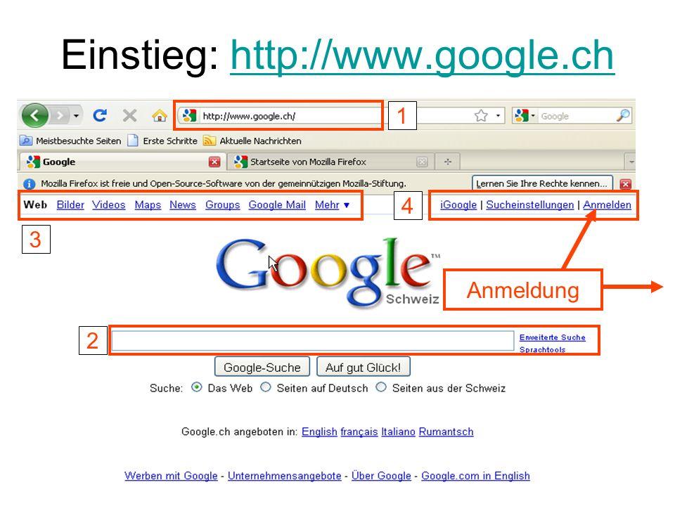 Einstieg: http://www.google.chhttp://www.google.ch 1 2 3 4 Anmeldung