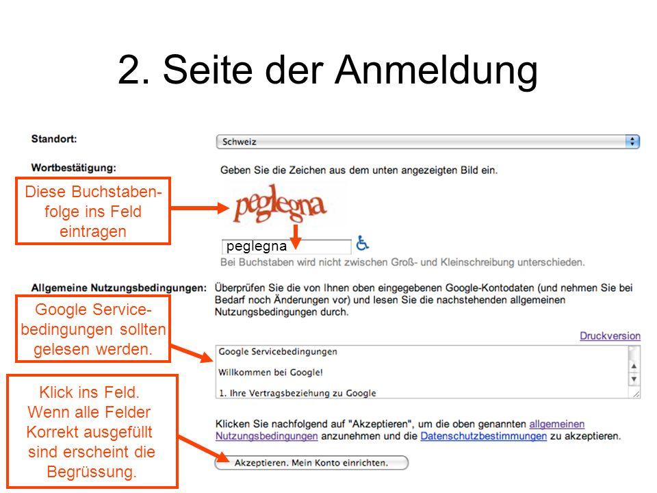 2. Seite der Anmeldung peglegna Google Service- bedingungen sollten gelesen werden. Diese Buchstaben- folge ins Feld eintragen Klick ins Feld. Wenn al