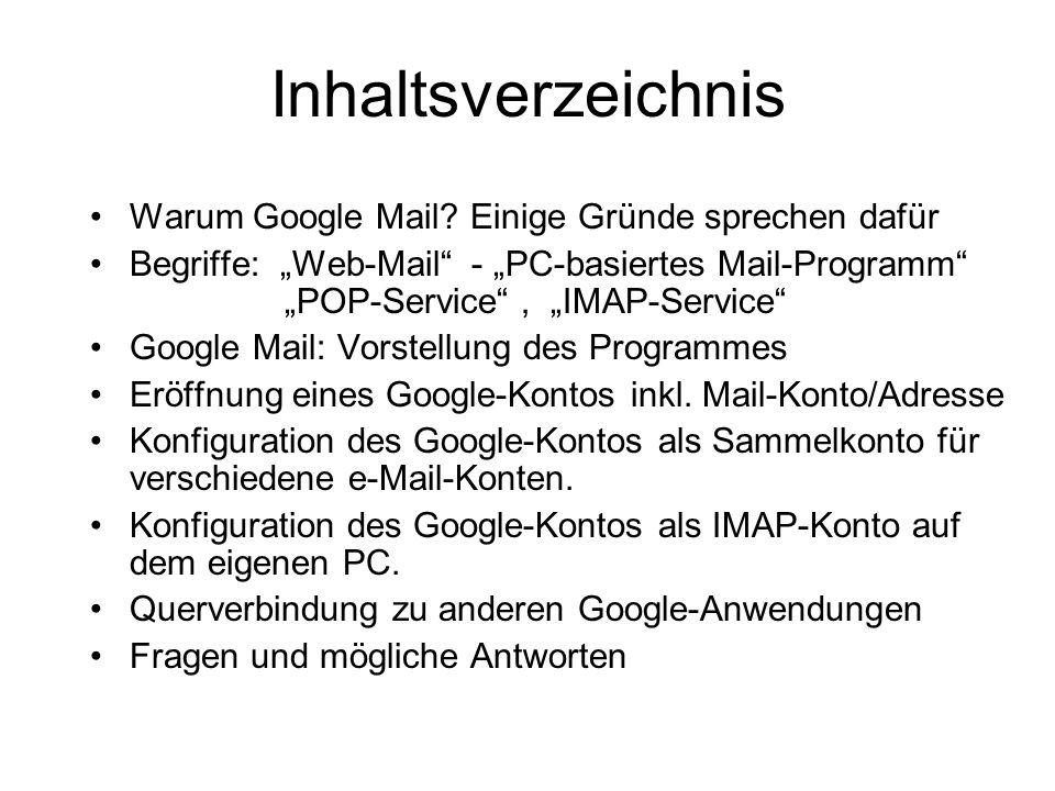 Inhaltsverzeichnis Warum Google Mail? Einige Gründe sprechen dafür Begriffe: Web-Mail - PC-basiertes Mail-Programm POP-Service, IMAP-Service Google Ma