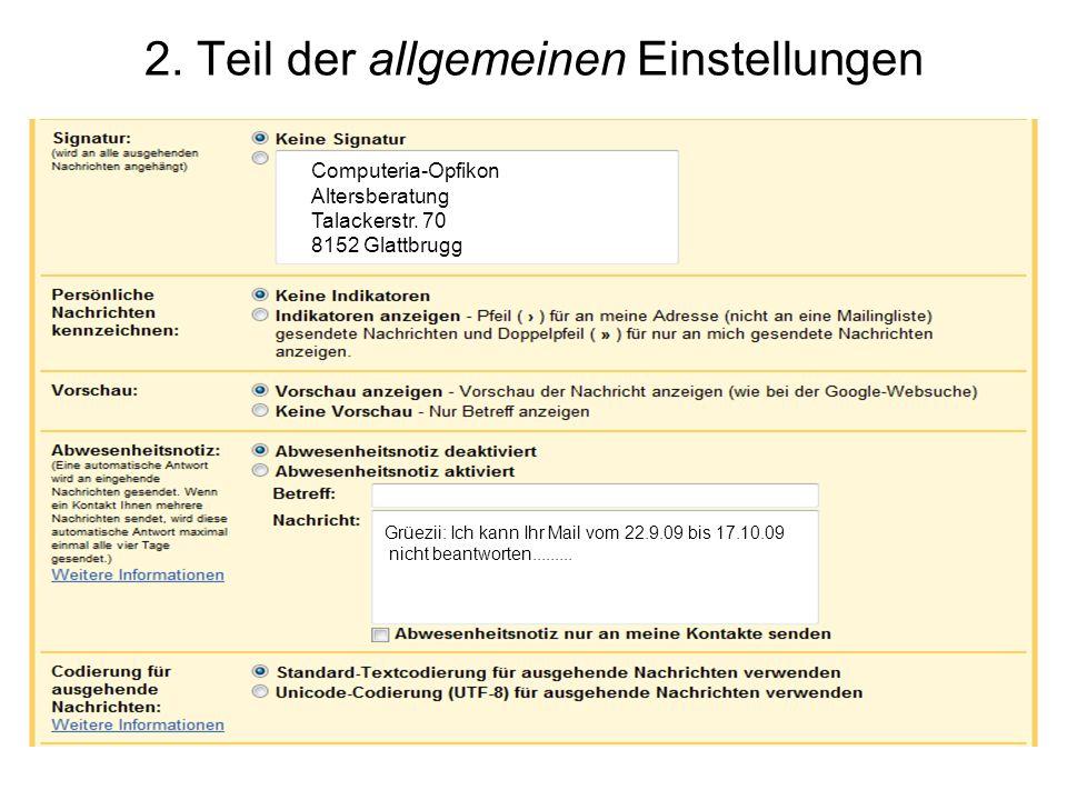 2. Teil der allgemeinen Einstellungen Computeria-Opfikon Altersberatung Talackerstr. 70 8152 Glattbrugg Grüezii: Ich kann Ihr Mail vom 22.9.09 bis 17.